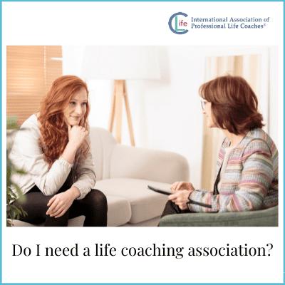 Do I need a life coaching association?